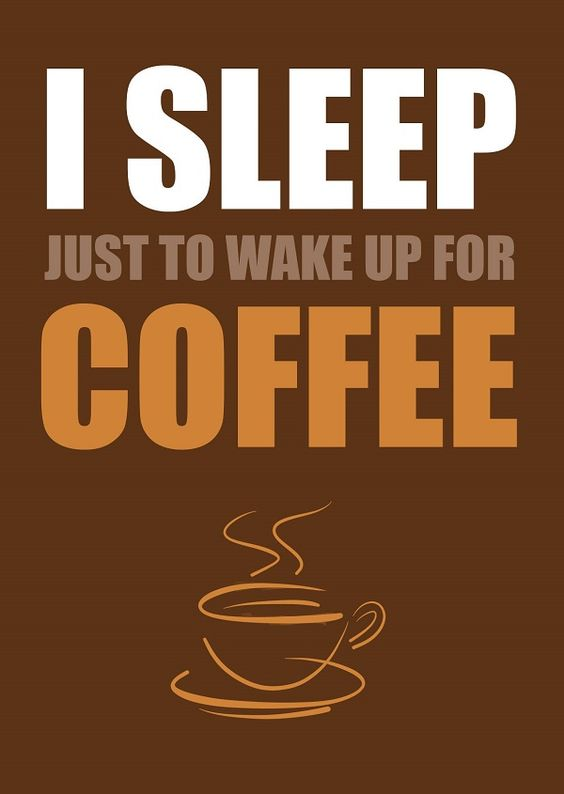 "Coffee meme ""I sleep just to wake up for coffee"""